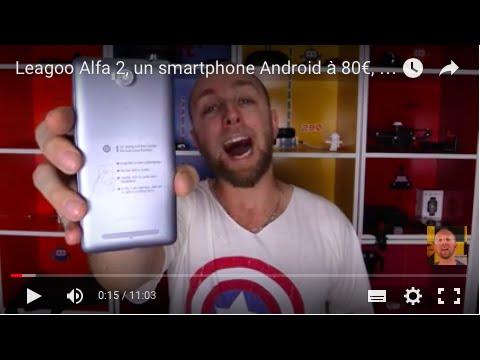 Leagoo Alfa 2. un smartphone Android à 80€. quoi de plus ? Vidéo par GLG