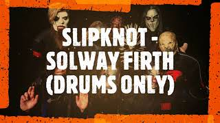 SLIPKNOT - Solway Firth - Drums Only