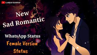 New Sad Romantic WhatsApp Status | Female version status | Heart Touching Status | Lakhan kashyap