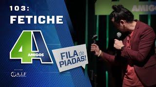 FILA DE PIADAS - FETICHE - #103 Participação Rafinha Bastos