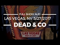Dead and Company Live in Las Vegas, NV - 5/27/2017 Full Show AUD