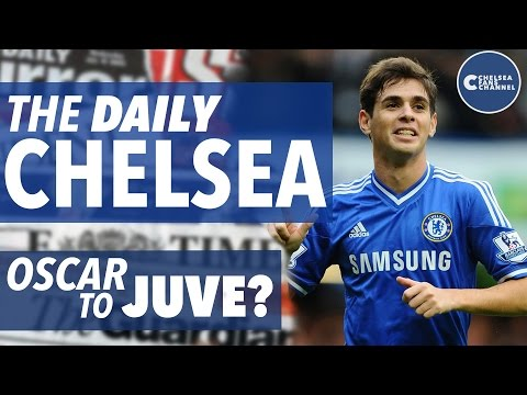 THE DAILY CHELSEA! - OSCAR TO JUVENTUS? - Chelsea Transfer Roundup!