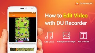 How to Edit Videos with DU Recorder/New Video Editing Guide (2018)