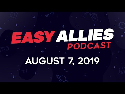 Easy Allies Podcast #174  - 8/7/19
