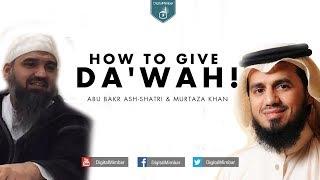 How to Give Da'wah! – Abu Bakr Ash-Shatri & Murtaza Khan