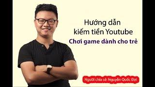 Hướng dẫn kiếm tiền Youtube bằng việc chơi game trẻ em