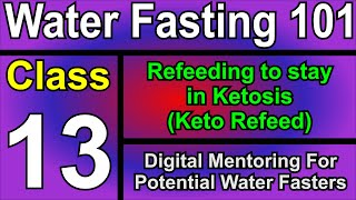 Water Fasting Class 13 - What to eat to stay in Ketosis - Refeeding Keto