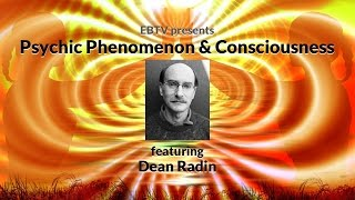 Exploring Psychic Phenomenon and Human Consciousness with Dean Radin
