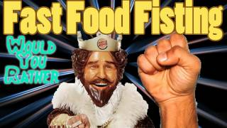 FAST FOOD FISTING - Would You Rather