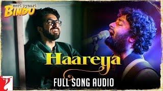 Arijit Singh - Haareya - Full Song Audio   Meri Pyaari Bindu   Sachin-Jigar