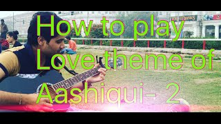 Aashiqui 2 LOVE THEME GUITAR LESSON- ( CLASS - 7) Easy Hindi Song Guitar Tutorial By Shivam nicks