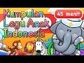Lagu Lagu Anak Indonesia 45 Menit