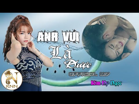 ANH VUI LÀ ĐƯỢC (Official MV)   KIM NY NGỌC    MV Ca Nhạc Mới Nhất 2018 thumbnail