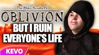 Elder Scrolls IV: Oblivion but I ruin everyone's life
