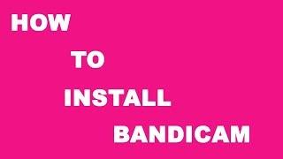Hướng Dẫn Cài Đặt Bandicam Full (How To Install Bandicam Full)