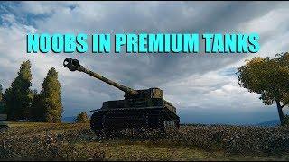 WOT - Noobs In Premium Tanks | World of Tanks