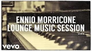 Ennio Morricone - Lounge Music Session - Part 1 (High Quality Audio)