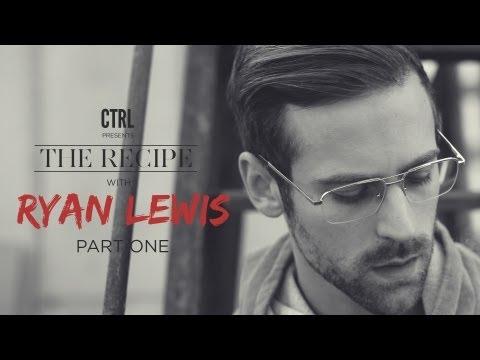The Recipe: Ryan Lewis [Part 1]   CTRL