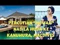 """Percutian """"MEWAH""""  Nabila Huda di """"KANUHURA, MALDIVES"""""""