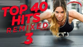 Workout Music Source // Top 40 Hits Remixed 3 (128 BPM)