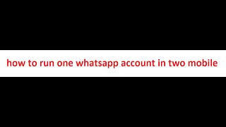 how to run one whatsapp account in two mobile