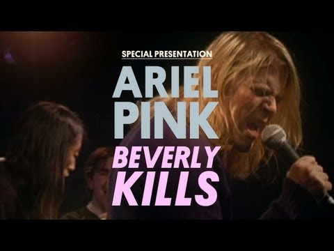 Ariel Pink's Haunted Graffiti - Beverly Kills - Special Presentation