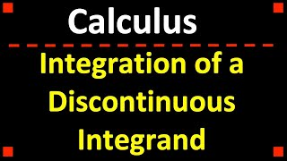 Finding the Integral of a Function with a Discontinuous Integrand ❖ Calculus