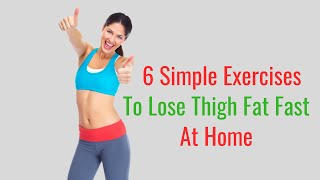 6 Simple Exercises to Lose Thigh Fat Fast at Home