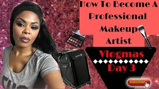 How To Become A Professional Makeup Artist | #Vlogmas 2016 Day 3