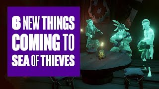 6 New Things Coming to Sea of Thieves (That Weren