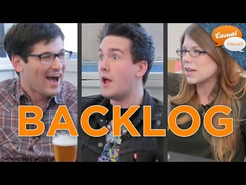 What's on Your Backlog? CASUAL FRIDAY