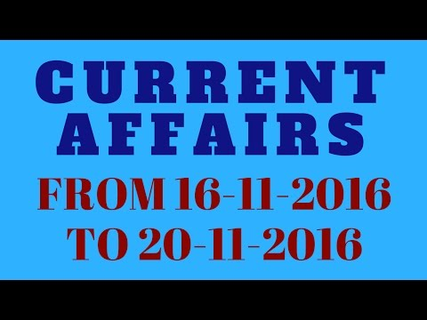 IMPORANT CURRENT AFFAIRS l FROM 16.11.2016 TO 20.11.2016