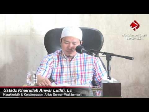 Karakteristik Dan Keistimewaan Ahlul Sunnah Wal Jama'ah #8 - Ustadz Khairullah Anwar Luthfi, Lc