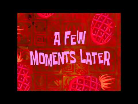 Few Moments Later Spongebob Spongebob a Few Moments