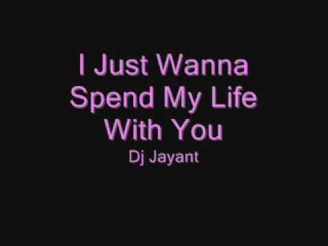 I Just Wanna Spend My Life With You - Dj Jayant