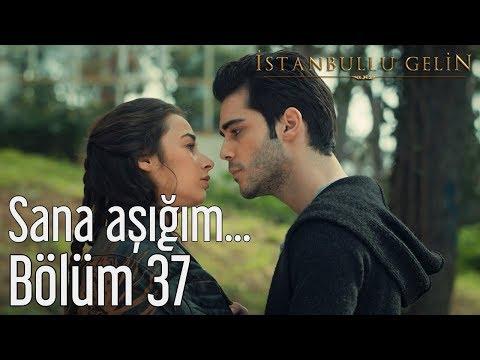 İstanbullu Gelin 37. Bölüm - Sana Aşığım...