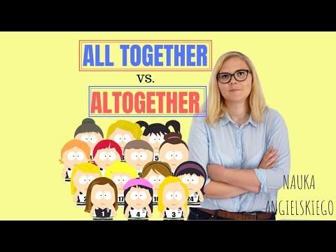 Nauka Angielskiego - All Together Vs  Altogether Czyli Na Pewno żyłeś W Błędzie