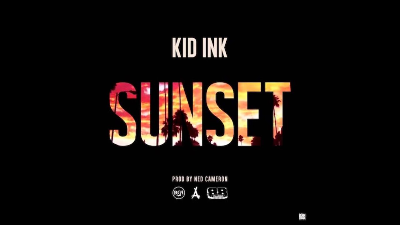 Kid Ink Sunset Kid Ink Sunset New