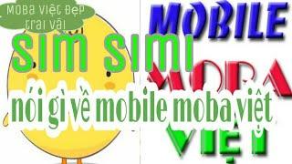 Mobile Moba Việt Là Ai ? l Sim simi nói gì về Mobile Moba Việt