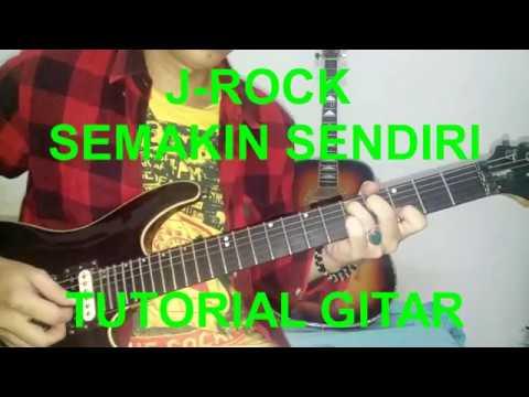 TUTORIAL GITAR J-ROCK - SEMAKIN SENDIRI (requested)