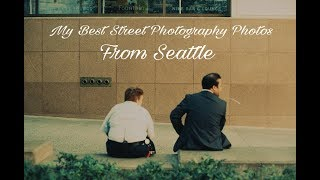 My Best Street Photography photos from Seattle!