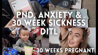 PND, ANXIETY & 30 WEEK SICKNESS | 30 WEEKS PREGNANT