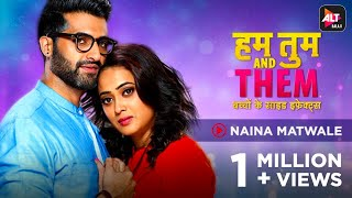 Naina Matwaale | Music Video | Hum Tum And Them | Sadhu S Tiwari | Sandeep Mitra | ALTBalaji