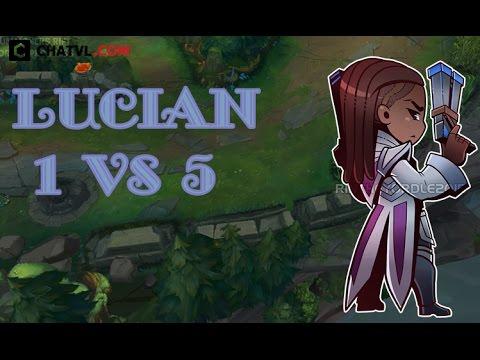Những pha xử lí cực kì ấn tượng của Lucian 1 vs 5