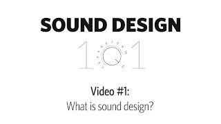 Sound Design 101 |  Tutorial Video #1 - What is sound design?