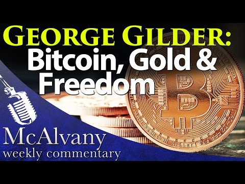 George Gilder | Bitcoin Gold & Freedom | McAlvany Weekly Commentary 2015