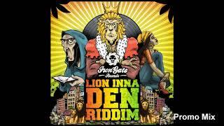 Lion Inna Den Riddim 2018 Mix Full Nov Feat Sizzla Lutan Fyah Teflon Exco Levi Fyakin