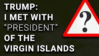 "Trump Claims to Have Met ""President of Virgin Islands"""