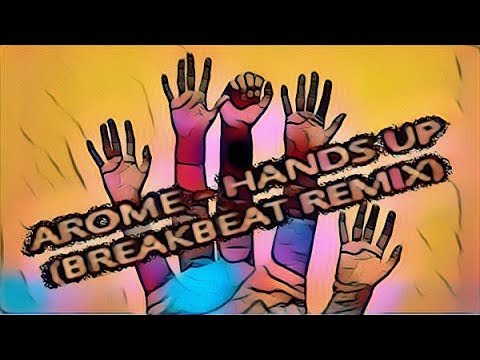 AROME - HANDS UP (BREAKBEAT REMIX 2017) FREE DOWNLOAD / DESCARGA GRATIS