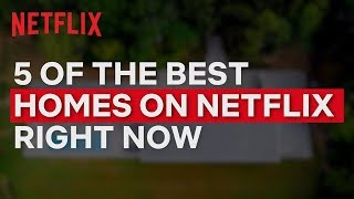 5 of the Best Homes on Netflix Right Now
